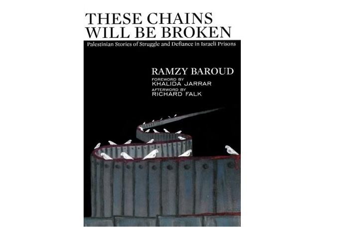 These Chains Will Be Broken: Palestinian Stories of Struggle and Defiance in Israeli Prisons